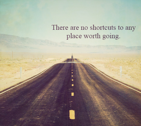 Meme that says There are no shortcuts to any place worth going.